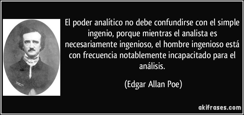 frase-el-poder-analitico-no-debe-confundirse-con-el-simple-ingenio-porque-mientras-el-analista-es-edgar-allan-poe-126281.jpg